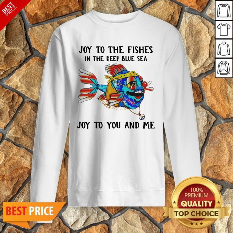 Joy To The Fishes In The Deep Blue Sea Joy To You And Me Sweatshirt