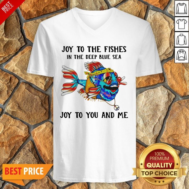 Joy To The Fishes In The Deep Blue Sea Joy To You And Me V-neck