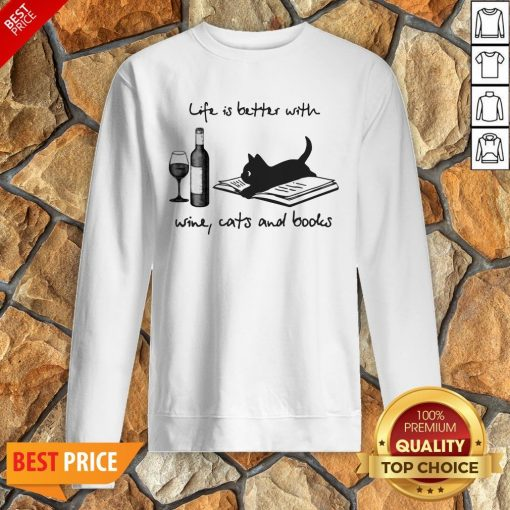 Life Is Better With Wine Cats And Books Sweatshirt