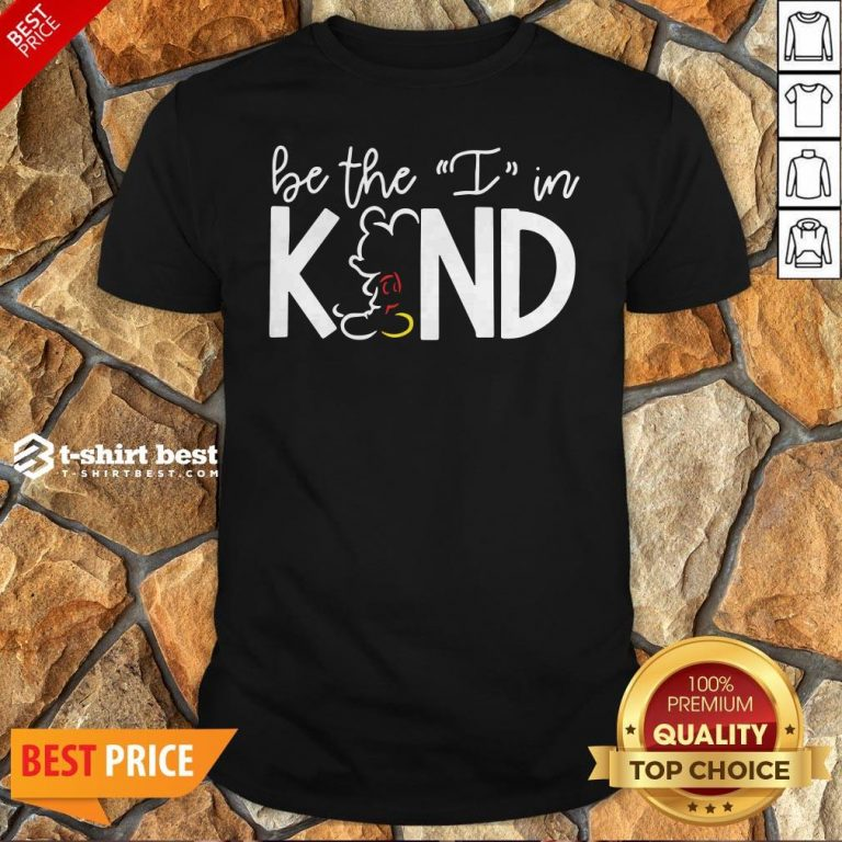 Mickey Mouse Be The I In Kind Shirt