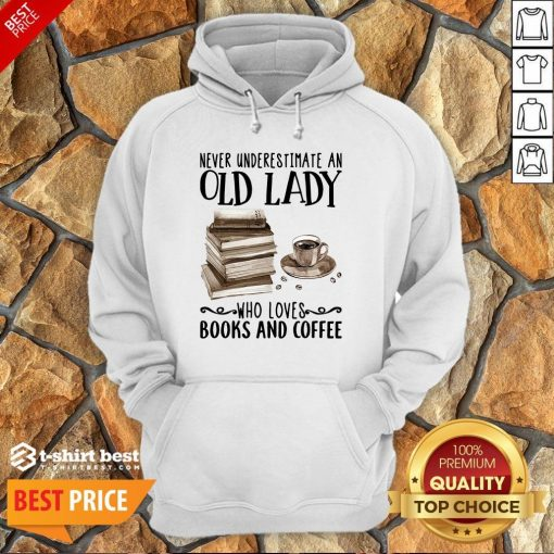 Never Underestimate Old Lady Who Loves Books And Coffee Hoodie