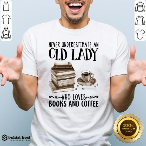 Never Underestimate Old Lady Who Loves Books And Coffee Shirt