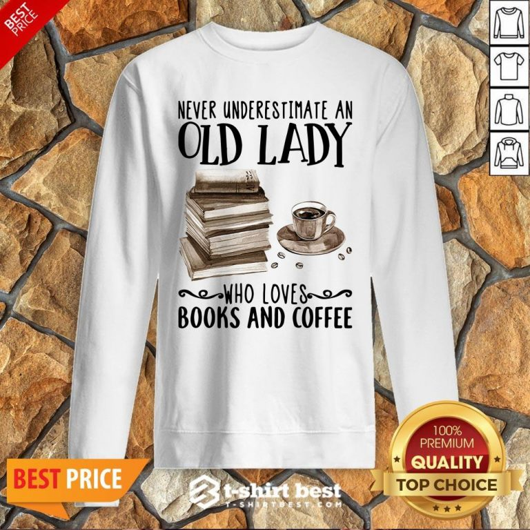 Never Underestimate Old Lady Who Loves Books And Coffee Sweatshirt