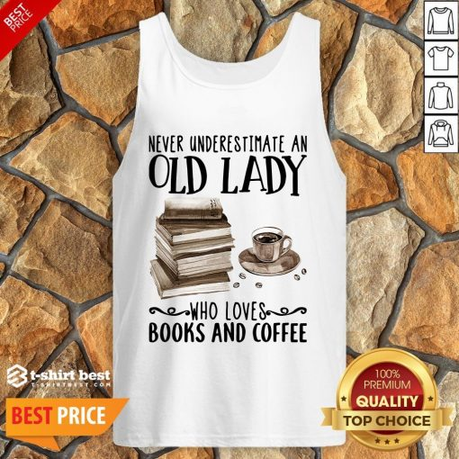 Never Underestimate Old Lady Who Loves Books And Coffee Tank Top