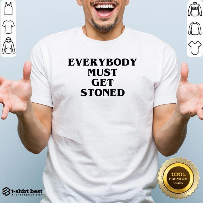 Nice Everybody Must Get Stoned Shirt