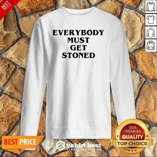 Nice Everybody Must Get Stoned Sweatshirt
