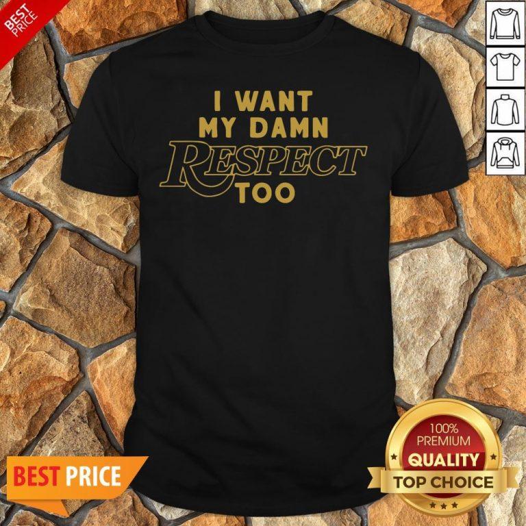 Nice I Want My Damn Respect Too 2020 Shirt