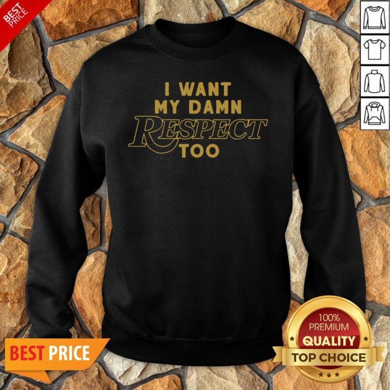 Nice I Want My Damn Respect Too 2020 Sweatshirt