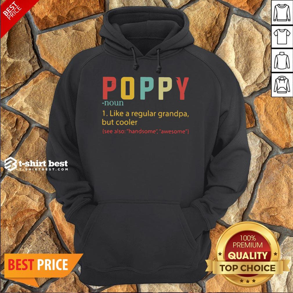 Nice Poppy Like A Regular Grandpa But Cooler See Also Handsome Awesome Hoodie- Design By T-shirtbest.com