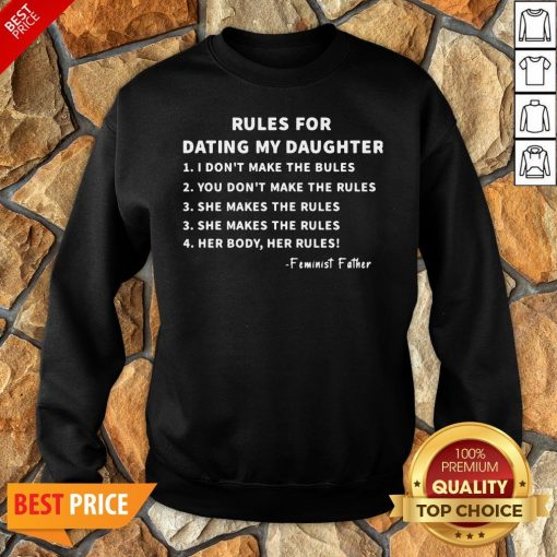 Nice Rules For Dating My Daughter Sweatshirt