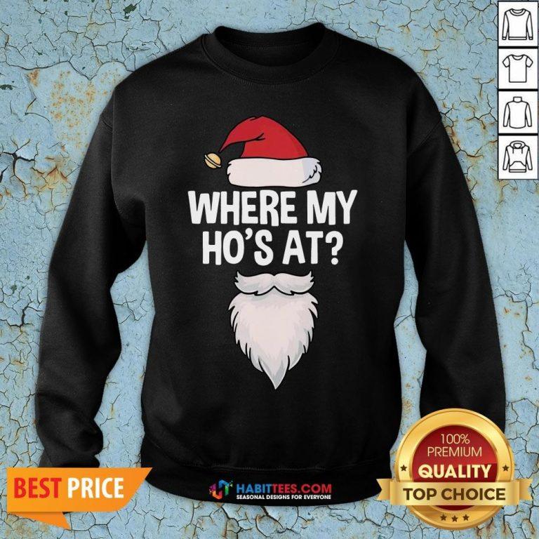 Nice Santa Where My Ho's At Christmas Sweatshirt- Design By T-shirtbest.com