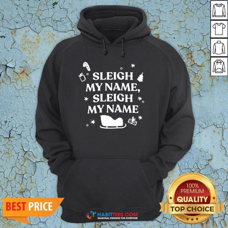Nice Sleigh My Name Sleigh My Name Christmas Hoodie- Design By T-shirtbest.com