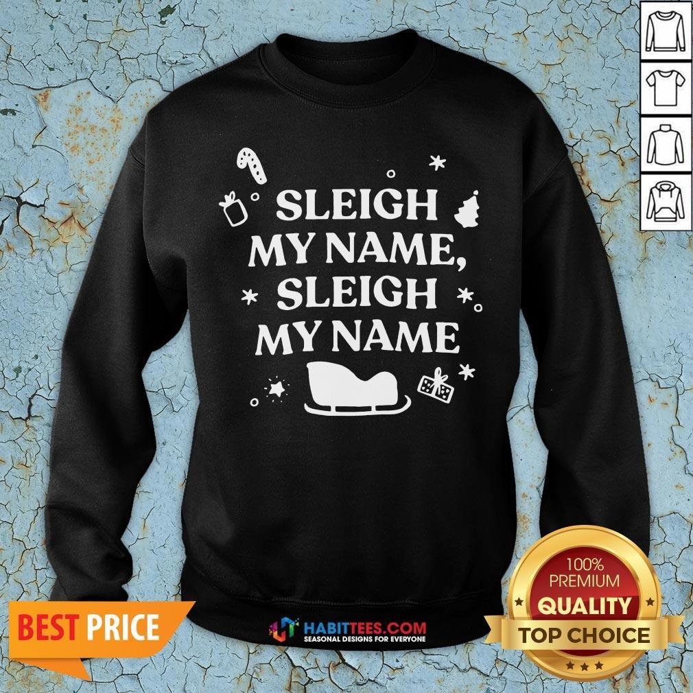 Nice Sleigh My Name Sleigh My Name Christmas Sweatshirt- Design By T-shirtbest.com