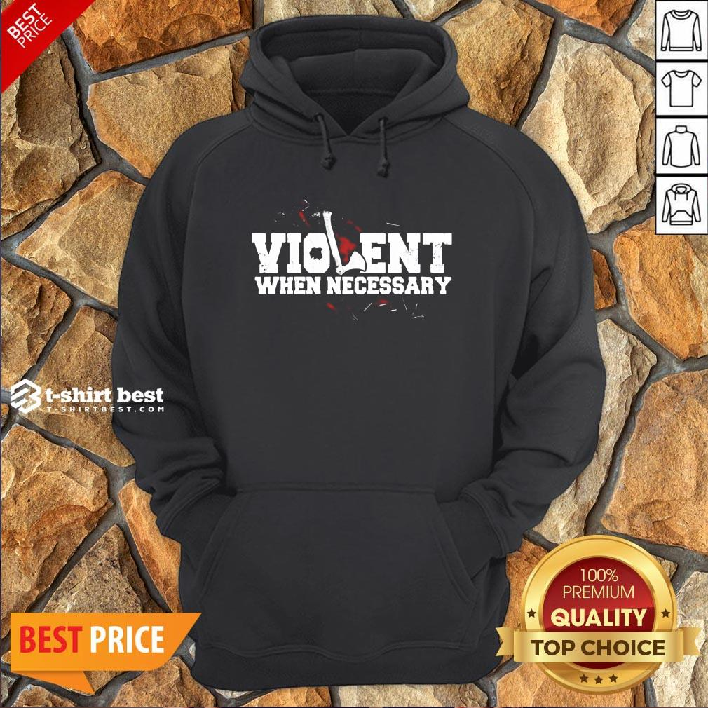 Nice Viking Violent When Necessary Hoodie- Design By T-shirtbest.com