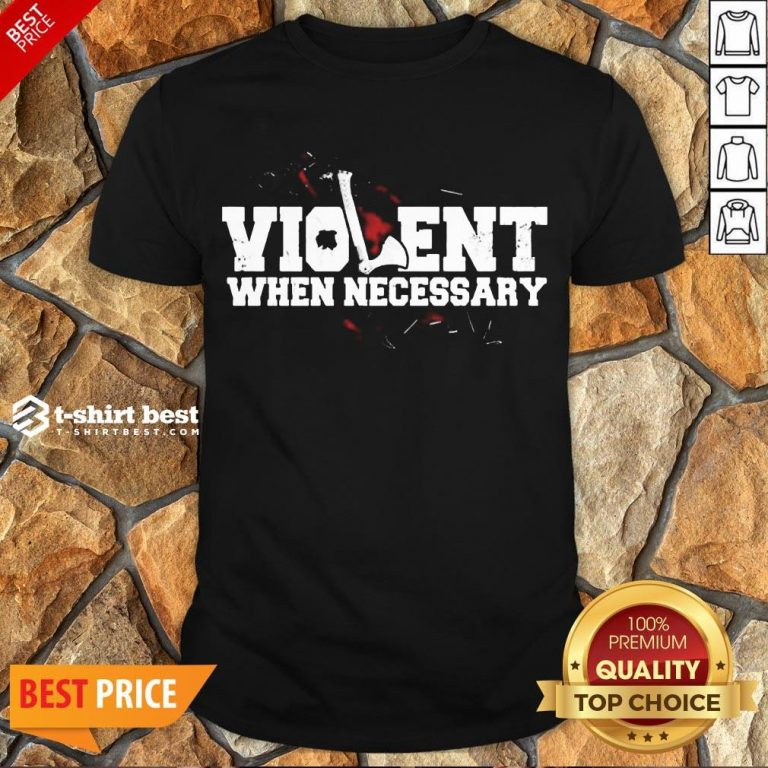 Nice Viking Violent When Necessary Shirt- Design By T-shirtbest.com