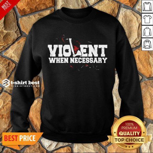 Nice Viking Violent When Necessary Sweatshirt- Design By T-shirtbest.com