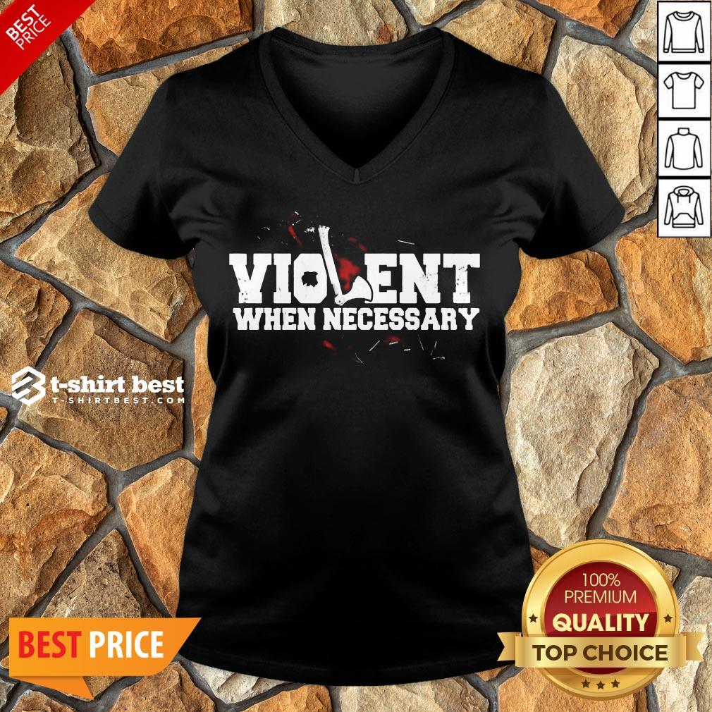 Nice Viking Violent When Necessary V-neck- Design By T-shirtbest.com