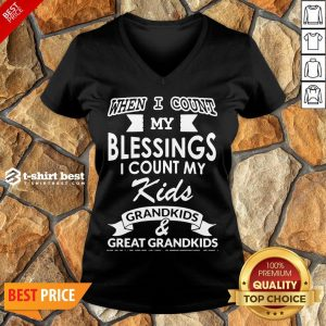 Nice When I Count My Blessings I Count My Kids Grandkids And Great Grandkids V-neck- Design By T-shirtbest.com