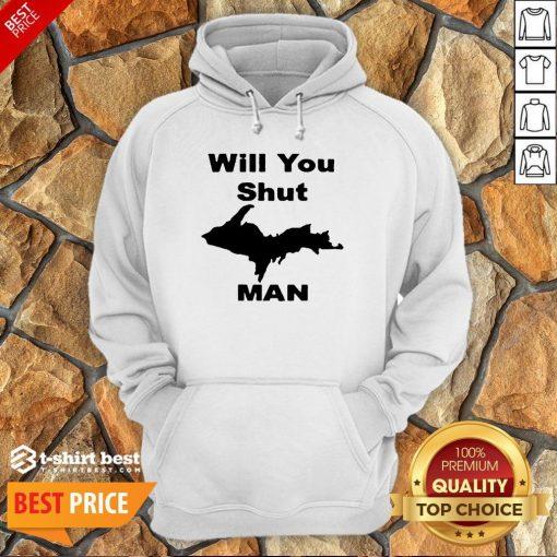 Nice Will You Shut Up Man Hoodie