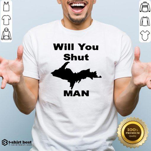 Nice Will You Shut Up Man Shirt