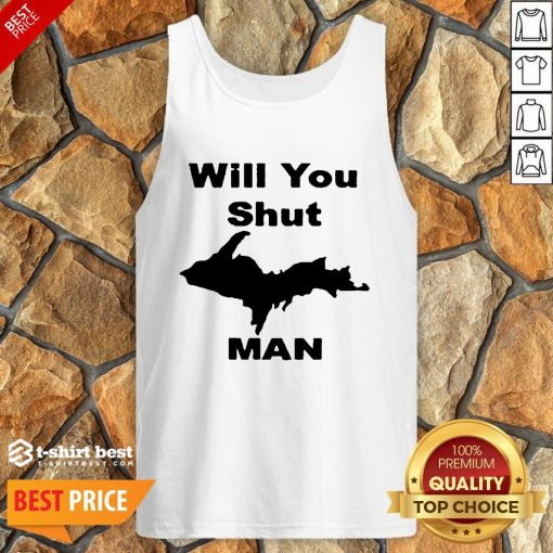 Nice Will You Shut Up Man Tank Top