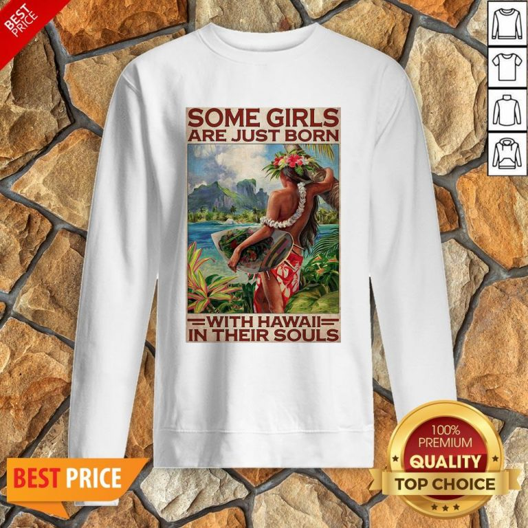 Official Some Girls Are Just Born With Hawaii In Their Souls Sweatshirt