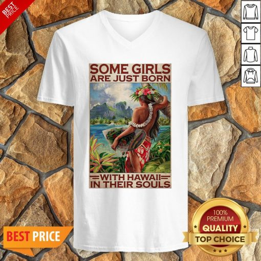 Official Some Girls Are Just Born With Hawaii In Their Souls V-neck