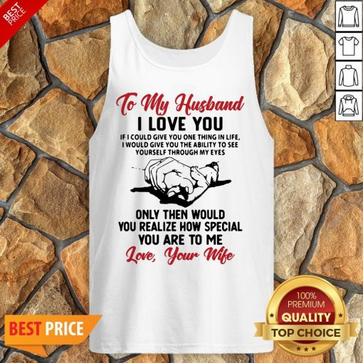 Official To My Husband I Love You You Realize How Special You Are To Me Love Your Wife Tank Top