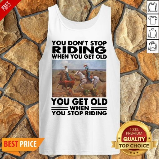 Official You Don't Stop Riding When You Get Older You Get Old When You Stop Riding Tank Top