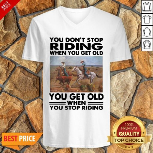 Official You Don't Stop Riding When You Get Older You Get Old When You Stop Riding V-neck