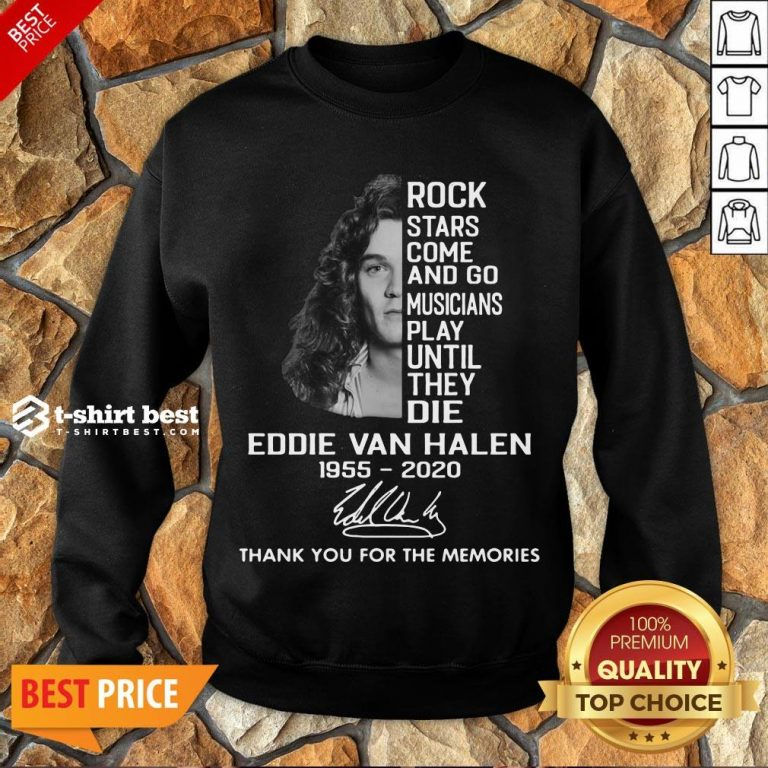 Rock Stars Come And Go Musicians Play Until They Die Eddie Van Halen 1955 2020 Signature Thank You For The Memories Sweatshirt- Design By T-shirtbest.com