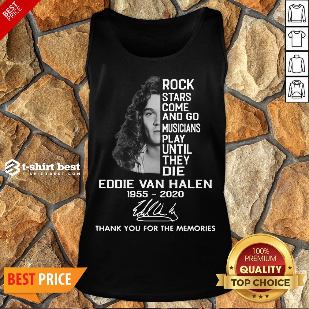 Rock Stars Come And Go Musicians Play Until They Die Eddie Van Halen 1955 2020 Signature Thank You For The Memories Tank Top- Design By T-shirtbest.com