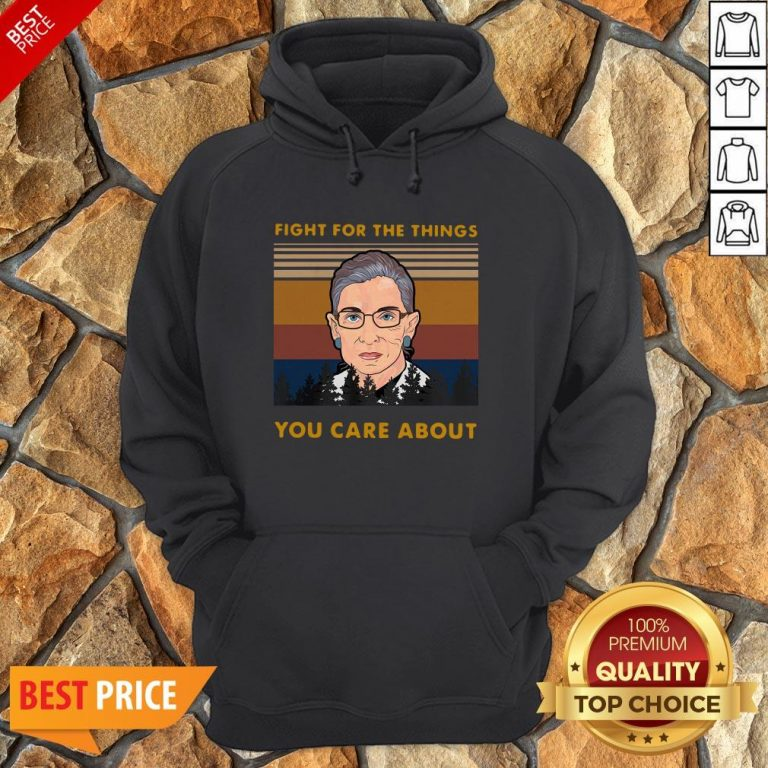 Ruth Bader Ginsburg Fight For The Things You Care About Vintage Hoodie