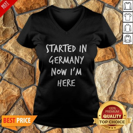 Started In Germany Now I'm Here V-neck