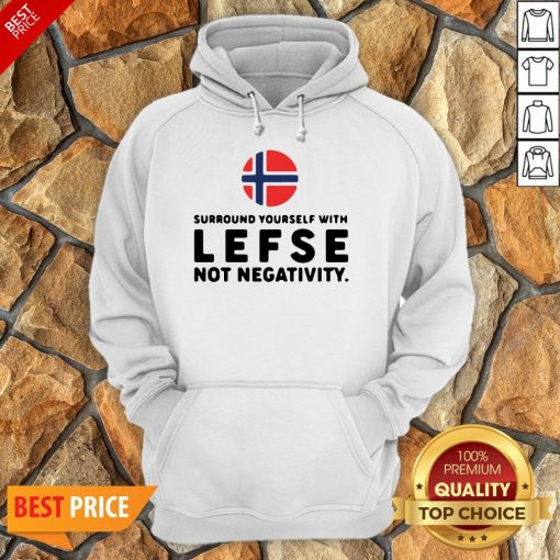 Surround Yourself With Lefse Not Negativity Hoodie
