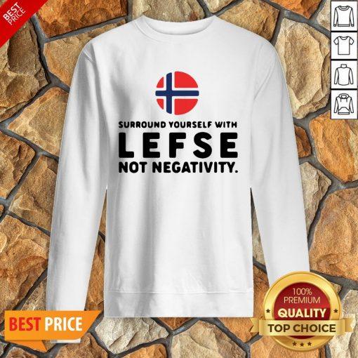 Surround Yourself With Lefse Not Negativity Sweatshirt