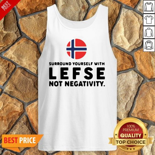 Surround Yourself With Lefse Not Negativity Tank Top