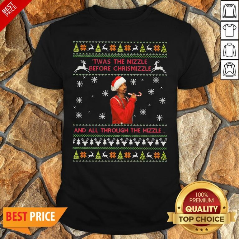 Twas The Nizzle Before Christmizzle And All Through The Hizzle Shirt