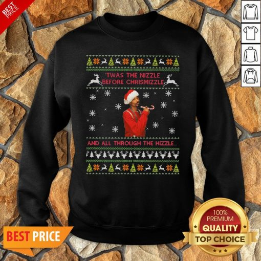 Twas The Nizzle Before Christmizzle And All Through The Hizzle Sweatshirt