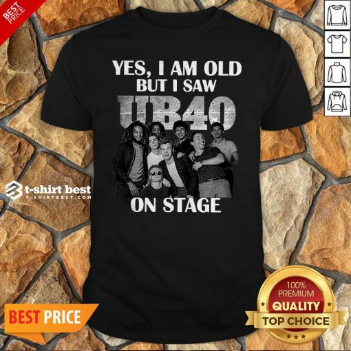 Yes I Am Old But I Saw UB40 Reggae And Popon Band Stage Shirt