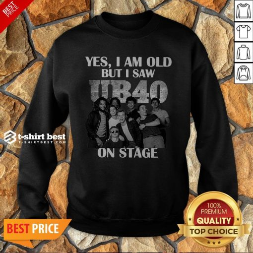 Yes I Am Old But I Saw UB40 Reggae And Popon Band Stage Sweatshirt