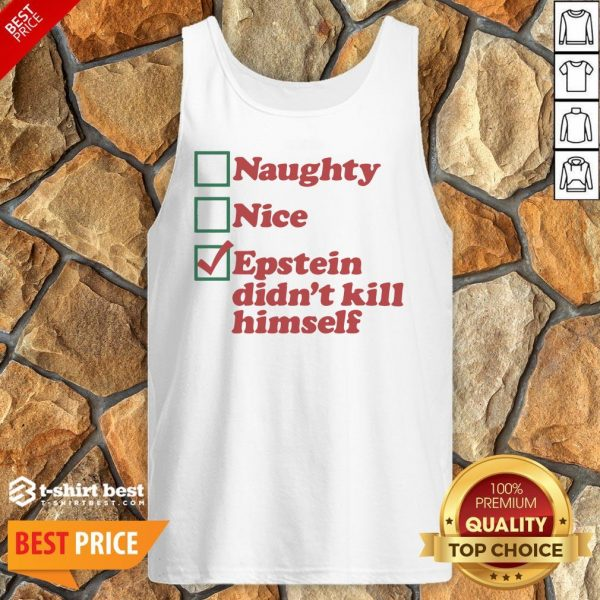 Awesome Naughty Nice Epstein Didn't Kill Himself Tank Top