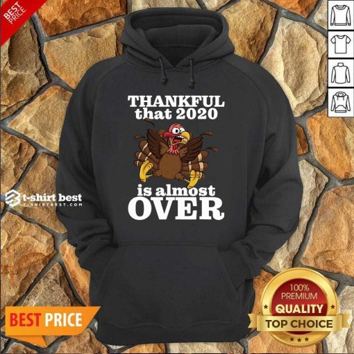 Awesome Thankful 2020 Is Almost Over Turkey Funny Thanksgiving Hoodie