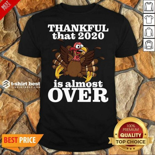 Awesome Thankful 2020 Is Almost Over Turkey Funny Thanksgiving Shirt