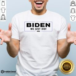 Funny Biden We Just Did Stars Election Shirt
