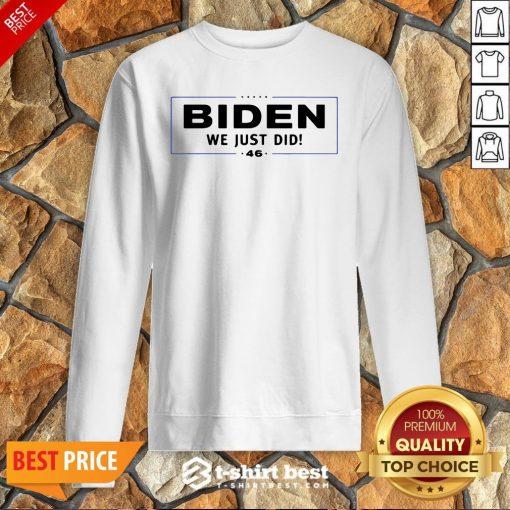 Funny Biden We Just Did Stars Election Sweatshirt