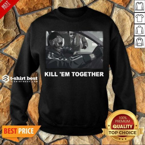Horror Michael And Jason Voorhees Kill 'em Together Sweatshirt - Design By 1tees.com