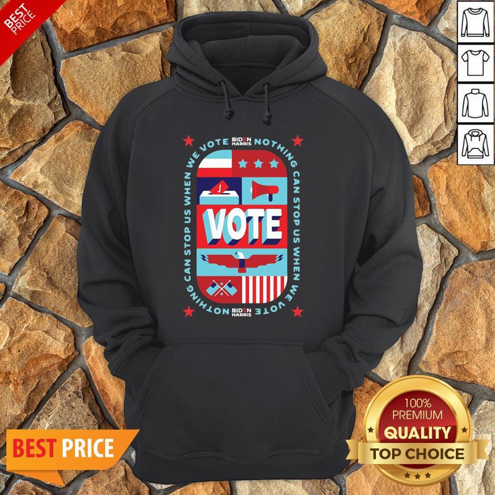 Funny Nothing Can Stop Us When We Vote Biden Harris Funny Hoodie