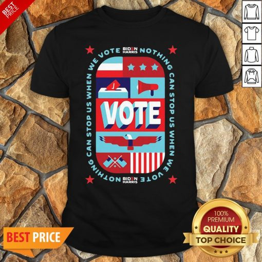 Funny Nothing Can Stop Us When We Vote Biden Harris Funny Shirt
