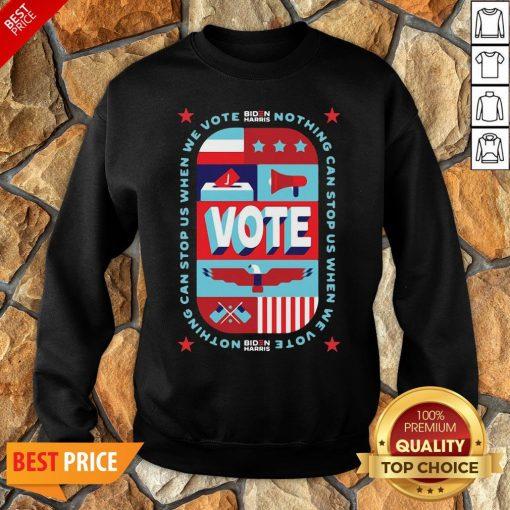 Funny Nothing Can Stop Us When We Vote Biden Harris Funny Sweatshirt